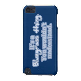 It's a Bluegrass Thing. You Wouldn't Understand. iPod Touch 5G Covers