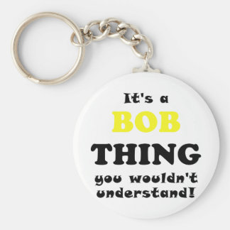 Its a Bob Thing You Wouldnt Understand Key Ring