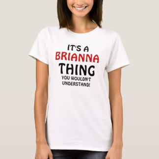 It's a Brianna thing you wouldn't understand T-Shirt