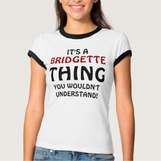 It's a Bridgette thing you wouldn't understand T-Shirt