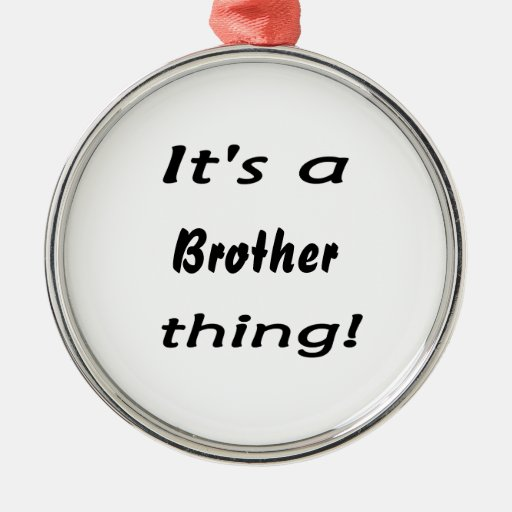 It's a brother thing! ornament