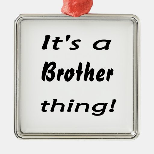 It's a brother thing! christmas tree ornament