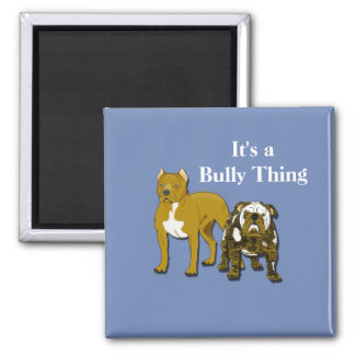 It's a Bully Thing Magnet
