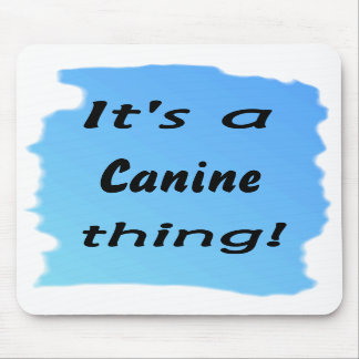 It's a canine thing! mousepads