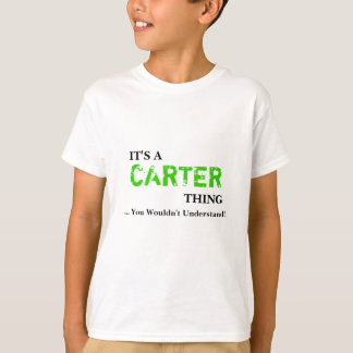 It's A CARTER Thing ...You Wouldn't Understand! T-Shirt