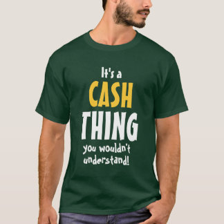 It's a Cash thing you wouldn't understand T-Shirt