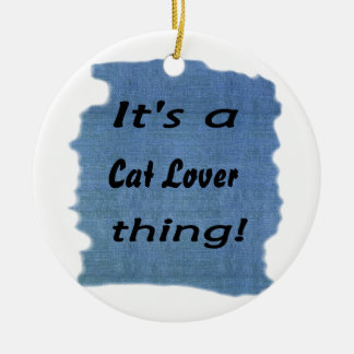 It's a Cat Lover thing! Round Ceramic Decoration