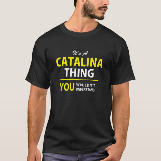 It's A CATALINA thing, you wouldn't understand !! T-Shirt