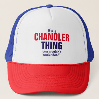 It's a Chandler thing you wouldn't understand! Trucker Hat