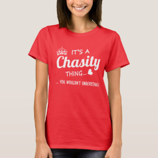 It's a Chasity thing T-Shirt