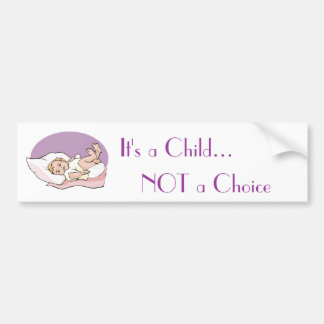 It's a Child... NOT a Choice Bumper Sticker