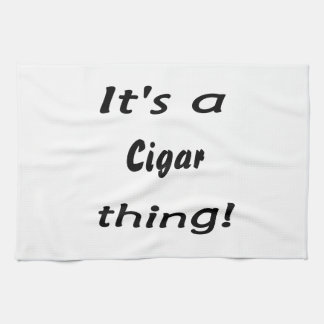It's a cigar thing! tea towel