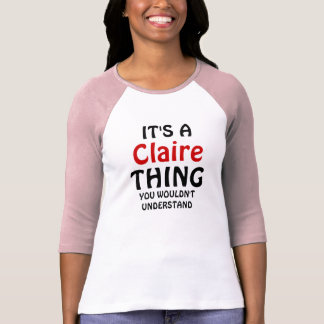 It's a Claire thing you wouldn't understand T-Shirt