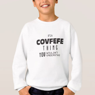 It's a Covfefe Thing You Wouldn't Understand Sweatshirt