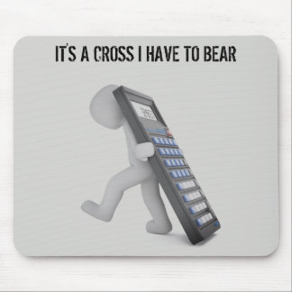 """It's A Cross I Have To Bear"" Mouse Pad"