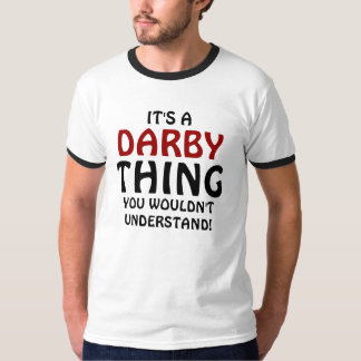 It's a Darby thing you wouldn't understand! T-Shirt