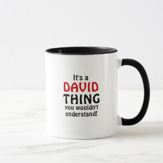 It's a David thing you wouldn't understand! Mug