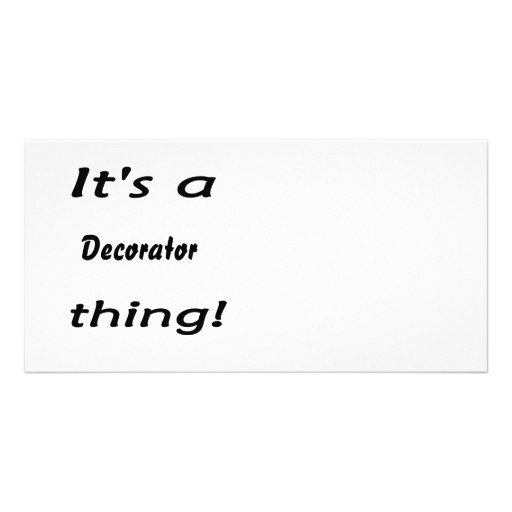 It's a decorator thing! photo greeting card