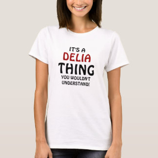 It's a Delia thing you wouldn't understand T-Shirt