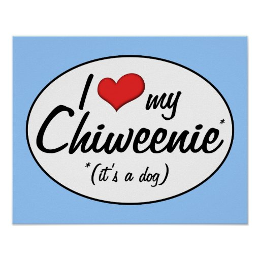 It's a Dog! I Love My Chiweenie Print