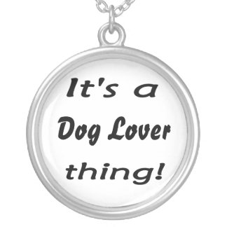 It's a dog lover thing! Dog lovers, unite! Round Pendant Necklace