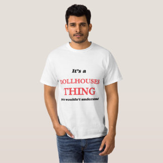 It's a Dollhouses thing, you wouldn't understand T-Shirt