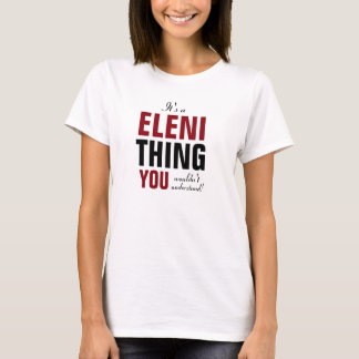It's a Eleni thing you wouldn't understand T-Shirt