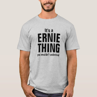 It's a Ernie thing you wouldn't understand T-Shirt