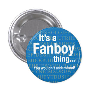 It's a fanboy thing pinback buttons