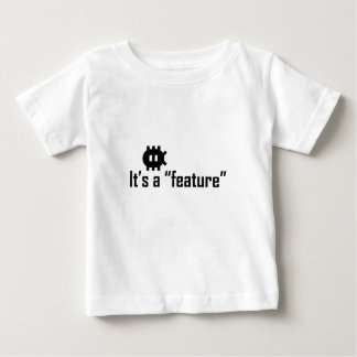 "It's a ""feature"" baby T-Shirt"