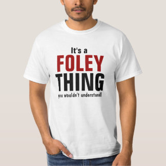 It's a Foley thing you wouldn't understand T-Shirt