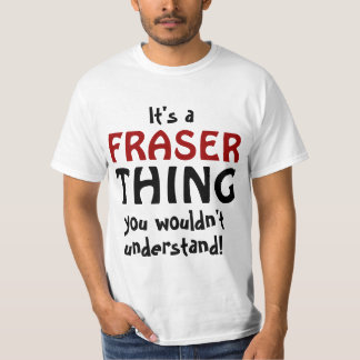 It's a Fraser thing you wouldn't understand T-Shirt