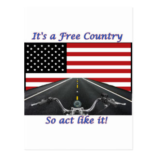 Its a free country so act like it. postcard