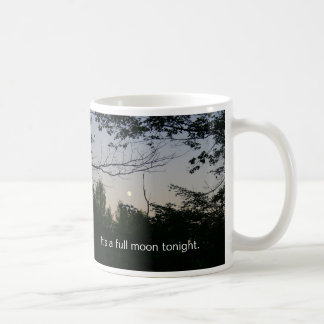 It's a full moon tonight Coffee Mug