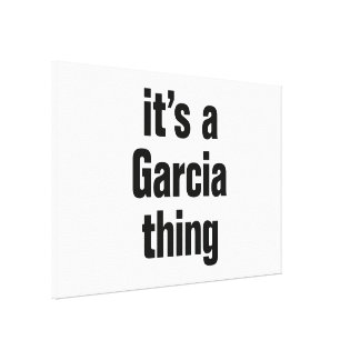 it's a garcia thing stretched canvas print