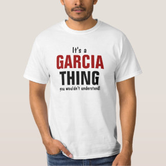 It's a Garcia thing you wouldn't understand T Shirt