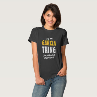 It's a Garcia thing you wouldn't understand T Shirts