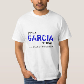 It's A GARCIA Thing ...You Wouldn't Understand! Tees