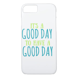 It's a Good Day to Have a Good Day iPhone 7 case