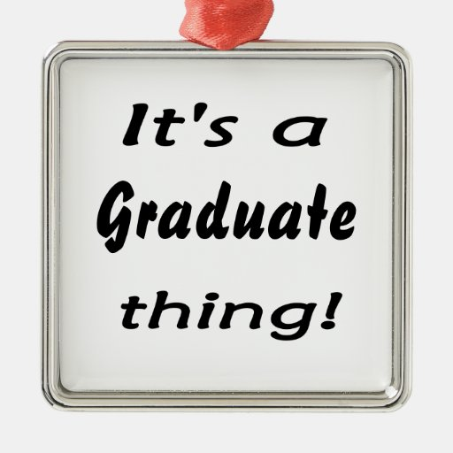 It's a graduate thing! christmas tree ornaments