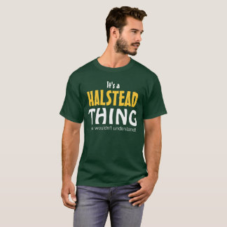 It's a Halstead thing you wouldn't understand T-Shirt