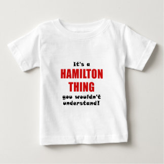 Its a Hamilton Thing You Wouldnt Understand Baby T-Shirt