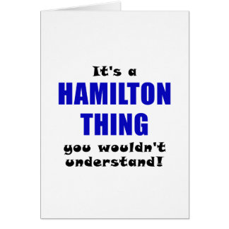 Its a Hamilton Thing You Wouldnt Understand Card