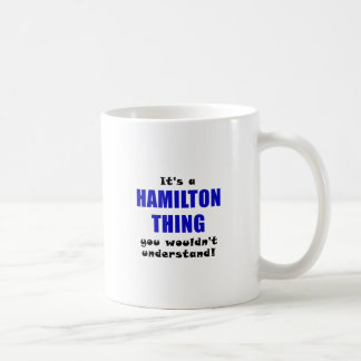 Its a Hamilton Thing You Wouldnt Understand Coffee Mug