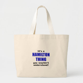 Its a Hamilton Thing You Wouldnt Understand Large Tote Bag