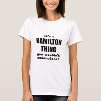Its a Hamilton Thing You Wouldnt Understand T-Shirt