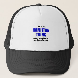 Its a Hamilton Thing You Wouldnt Understand Trucker Hat