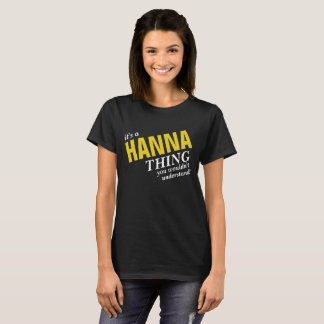 It's a HANNA thing you wouldn't understand! T-Shirt