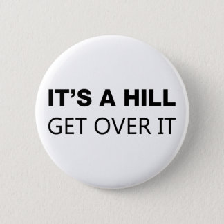It's A Hill, Get Over It 6 Cm Round Badge