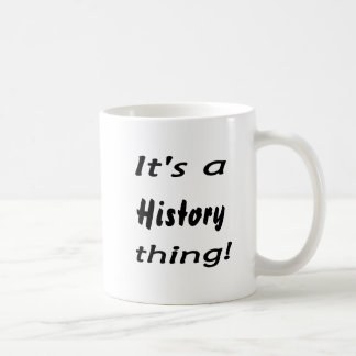 It's a history thing! coffee mug
